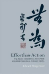 Foto Cover di Effortless Action: Wu-wei As Conceptual Metaphor and Spiritual Ideal in Early China, Ebook inglese di Edward Slingerland, edito da Oxford University Press