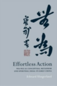 Ebook in inglese Effortless Action: Wu-wei As Conceptual Metaphor and Spiritual Ideal in Early China Slingerland, Edward