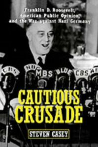 Foto Cover di Cautious Crusade: Franklin D. Roosevelt, American Public Opinion, and the War against Nazi Germany, Ebook inglese di Steven Casey, edito da Oxford University Press