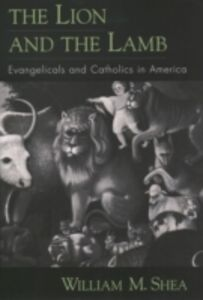 Ebook in inglese Lion and the Lamb: Evangelicals and Catholics in America Shea, William M.