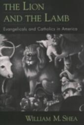 Lion and the Lamb: Evangelicals and Catholics in America