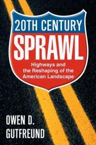 Ebook in inglese Twentieth-Century Sprawl: Highways and the Reshaping of the American Landscape Gutfreund, Owen D.