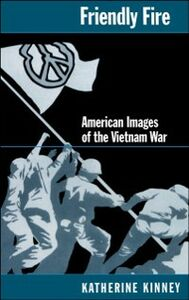 Ebook in inglese Friendly Fire: American Images of the Vietnam War Kinney, Katherine