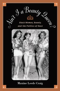 Ebook in inglese Ain't I a Beauty Queen?: Black Women, Beauty, and the Politics of Race Craig, Maxine Leeds