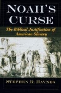Foto Cover di Noahs Curse: The Biblical Justification of American Slavery, Ebook inglese di Stephen R. Haynes, edito da Oxford University Press