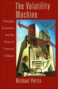 Ebook in inglese Volatility Machine: Emerging Economics and the Threat of Financial Collapse Pettis, Michael