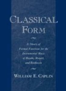 Ebook in inglese Classical Form: A Theory of Formal Functions for the Instrumental Music of Haydn, Mozart, and Beethoven Caplin, William E.