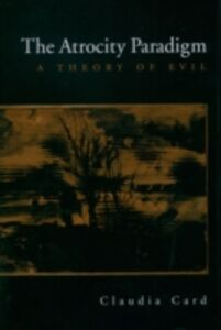 Ebook in inglese Atrocity Paradigm: A Theory of Evil Card, Claudia