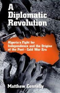 Foto Cover di Diplomatic Revolution: Algeria's Fight for Independence and the Origins of the Post-Cold War Era, Ebook inglese di Matthew Connelly, edito da Oxford University Press