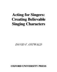 Ebook in inglese Acting for Singers: Creating Believable Singing Characters Ostwald, David F.