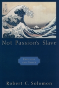 Ebook in inglese Not Passion's Slave: Emotions and Choice Solomon, Robert