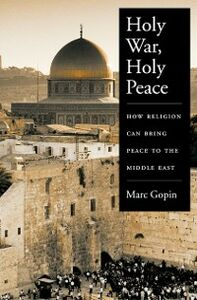 Ebook in inglese Holy War, Holy Peace: How Religion Can Bring Peace to the Middle East Gopin, Marc