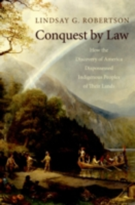 Ebook in inglese Conquest by Law: How the Discovery of America Dispossessed Indigenous Peoples of Their Lands Robertson, Lindsay G.