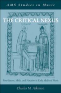 Foto Cover di Critical Nexus: Tone-System, Mode, and Notation in Early Medieval Music, Ebook inglese di Charles M. Atkinson, edito da Oxford University Press