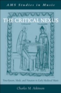 Ebook in inglese Critical Nexus: Tone-System, Mode, and Notation in Early Medieval Music Atkinson, Charles M.