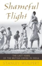 Shameful Flight: The Last Years of the British Empire in India