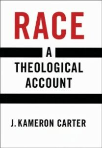 Ebook in inglese Race: A Theological Account Carter, J. Kameron