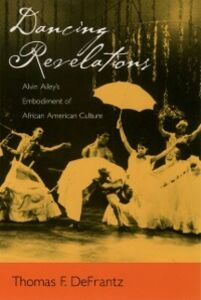 Ebook in inglese Dancing Revelations: Alvin Ailey's Embodiment of African American Culture DeFrantz, Thomas F.