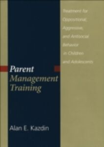 Ebook in inglese Parent Management Training: Treatment for Oppositional, Aggressive, and Antisocial Behavior in Children and Adolescents Kazdin, Alan E