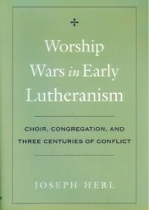 Ebook in inglese Worship Wars in Early Lutheranism: Choir, Congregation, and Three Centuries of Conflict Herl, Joseph
