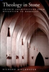 Ebook in inglese Theology in Stone: Church Architecture From Byzantium to Berkeley Kieckhefer, Richard