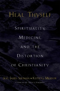 Ebook in inglese Heal Thyself: Spirituality, Medicine, and the Distortion of Christianity Meador, Keith G. , Shuman, Joel James