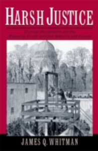 Ebook in inglese Harsh Justice: Criminal Punishment and the Widening Divide between America and Europe Whitman, James Q.