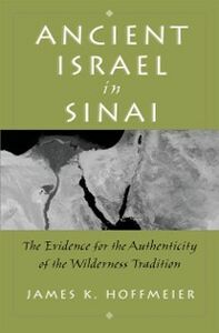 Foto Cover di Ancient Israel in Sinai: The Evidence for the Authenticity of the Wilderness Tradition, Ebook inglese di James K. Hoffmeier, edito da Oxford University Press