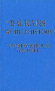Foto Cover di Balkans in World History, Ebook inglese di Andrew Baruch Wachtel, edito da Oxford University Press