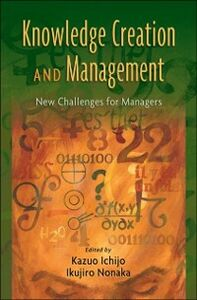 Ebook in inglese Knowledge Creation and Management: New Challenges for Managers Ichijo, Kazuo , Nonaka, Ikujiro
