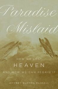 Ebook in inglese Paradise Mislaid: How We Lost Heaven--and How We Can Regain It Russell, Jeffrey Burton