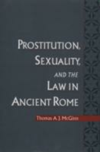 Ebook in inglese Prostitution, Sexuality, and the Law in Ancient Rome McGinn, Thomas A. J.