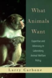What Animals Want: Expertise and Advocacy in Laboratory Animal Welfare Policy