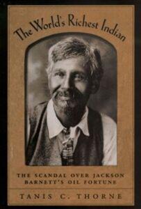 Ebook in inglese World's Richest Indian: The Scandal over Jackson Barnett's Oil Fortune Thorne, Tanis C.