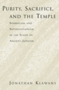 Ebook in inglese Purity, Sacrifice, and the Temple: Symbolism and Supersessionism in the Study of Ancient Judaism Klawans, Jonathan