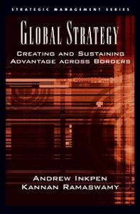 Ebook in inglese Global Strategy: Creating and Sustaining Advantage across Borders Inkpen, Andrew , Ramaswamy, Kannan