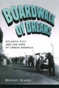 Foto Cover di Boardwalk of Dreams: Atlantic City and the Fate of Urban America, Ebook inglese di Bryant Simon, edito da Oxford University Press