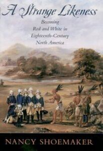Ebook in inglese Strange Likeness: Becoming Red and White in Eighteenth-Century North America Shoemaker, Nancy