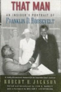 Ebook in inglese That Man: An Insider's Portrait of Franklin D. Roosevelt Jackson, Robert H.