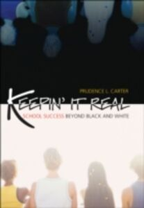 Ebook in inglese Keepin' It Real: School Success Beyond Black and White Carter, Prudence L.