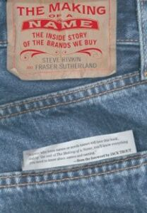 Ebook in inglese Making of a Name: The Inside Story of the Brands We Buy Rivkin, Steve , Sutherland, Fraser
