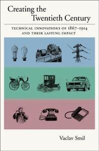 Foto Cover di Creating the Twentieth Century: Technical Innovations of 1867-1914 and Their Lasting Impact, Ebook inglese di Vaclav Smil, edito da Oxford University Press