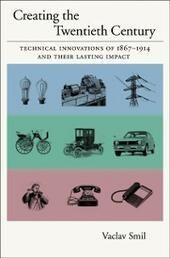Creating the Twentieth Century: Technical Innovations of 1867-1914 and Their Lasting Impact