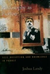 Philosophy As Fiction: Self, Deception, and Knowledge in Proust