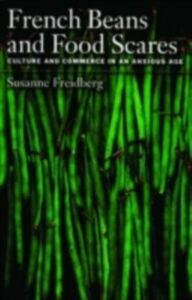 Ebook in inglese French Beans and Food Scares: Culture and Commerce in an Anxious Age Freidberg, Susanne
