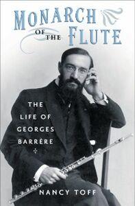 Foto Cover di Monarch of the Flute: The Life of Georges Barrere, Ebook inglese di Nancy Toff, edito da Oxford University Press
