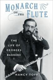 Monarch of the Flute: The Life of Georges Barrere