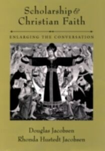 Ebook in inglese Scholarship and Christian Faith: Enlarging the Conversation Jacobsen, Douglas , Jacobsen, Rhonda Hustedt