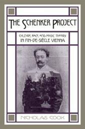 Schenker Project: Culture, Race, and Music Theory in Fin-de-siecle Vienna