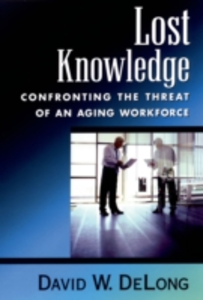 Ebook in inglese Lost Knowledge: Confronting the Threat of an Aging Workforce DeLong, David W.